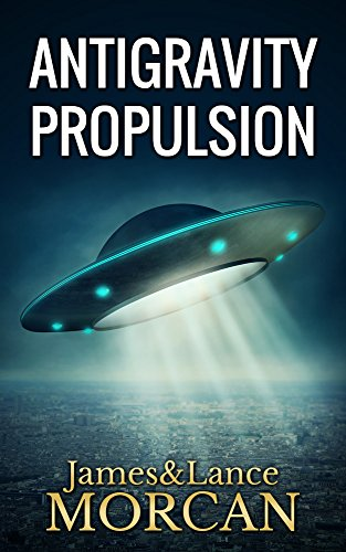 ANTIGRAVITY PROPULSION: Human or Alien Technologies? (The Underground Knowledge Series Book 2) (English Edition) por James Morcan