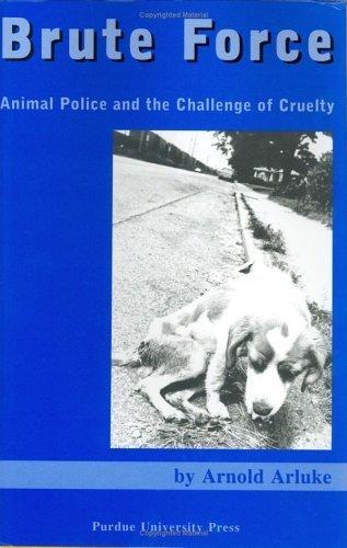 Brute Force: Policing Animal Cruelty by Arnold Arluke (2004-08-19)