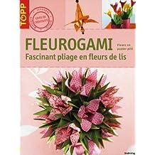 Fleurogami : Fascinants pliages en fleurs de lis
