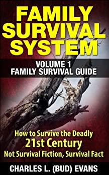 FAMILY SURVIVAL SYSTEM VOLUME 1 FAMILY SURVIVAL GUIDE: How To survive The Deadly 21st Century, This is Not Survival Fiction, Survival Fact (English Edition) par [Evans, Bud, Evans, Charles L. (Bud)]