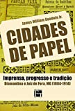 Cidades de Papel. Imprensa, Progresso e Tradição Diamantina e Juiz de Fora, MG (1884-1914) (Em Portuguese do Brasil)