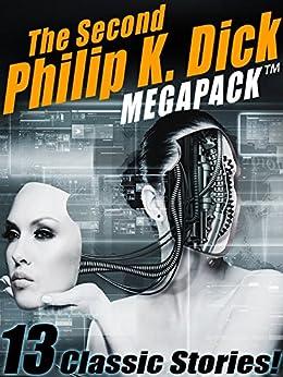 The Second Philip K. Dick MEGAPACK: 13 Fantastic Stories
