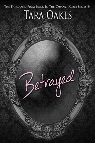 BETRAYED (Chianti Kisses series Book 3)