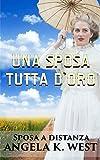 eBook Gratis da Scaricare Una sposa tutta d oro Letteratura Femminile New Adult Matrimonio Selvaggio West (PDF,EPUB,MOBI) Online Italiano