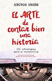 El arte de contar bien una historia: 101 estrategias para el storytelling.