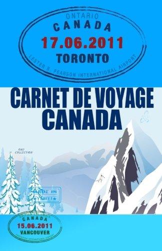 Canada Carnet De Voyage: Agenda De Voyage. Journal De Bord Pré-imprimé: Activités, Sport, Shopping, Hôtel, Transport, Road