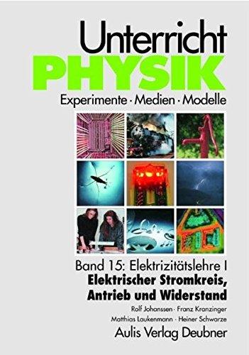 Band 15: Elektrizitätslehre I - Elektrischer Stromkreis, Antrieb und Widerstand. Unterricht Physik