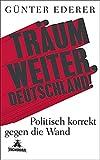 Tr�um weiter, Deutschland!: Politisch korrekt gegen die Wand