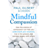Mindful Compassion: Using the Power of Mindfulness and Compassion to Transform our Lives
