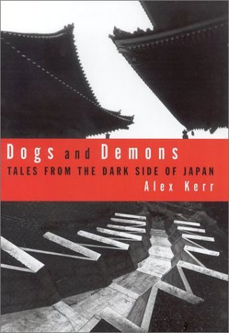 Dogs and Demons: Tales From the Dark Side of Modern Japan by Alex Kerr (2001-03-28)