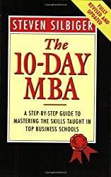 The 10-day MBA: A Step-by-step Guide to Mastering the Skills Taught in Top Business Schools by Steven Silbiger (1994-09-08)