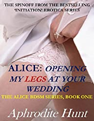 Alice: Opening my Legs at Your Wedding (Alice BDSM Book 1) (English Edition)