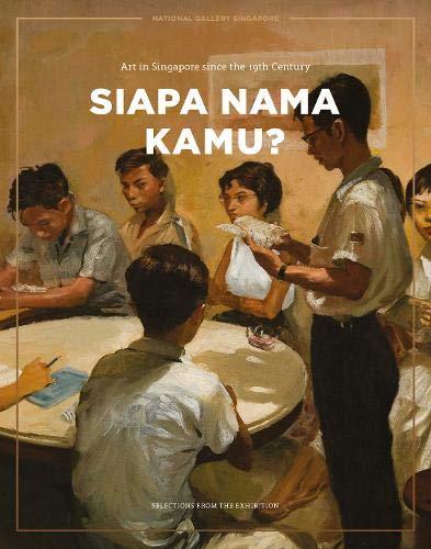 Siapa Nama Kamu? (Catalogue): Art in Singapore Since the 19th Century