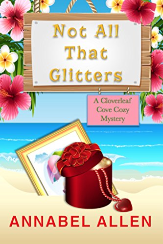 Not All That Glitters (A Cloverleaf Cove Cozy Mystery Book 4) (English Edition)