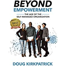 Beyond Empowerment: The Age of the Self-Managed Organization (English Edition)