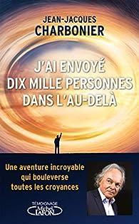 J'ai envoyé dix mille personnes dans l'au-delà par Jean-Jacques Charbonier