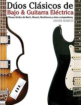 Dúos Clásicos de Bajo & Guitarra Eléctrica: Piezas fáciles de Bach, Mozart, Beethoven