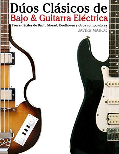 Dúos Clásicos de Bajo & Guitarra Eléctrica: Piezas fáciles de Bach, Mozart, Beethoven y otros compositores (en Partitura y Tablatura) por Javier Marcó