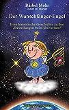 Der Wunschfänger-Engel: Eine himmlische Geschichte über die Bestellungen beim Universum - Bärbel Mohr
