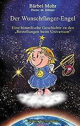 Der Wunschfänger-Engel: Eine himmlische Geschichte über die