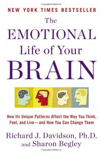 The Emotional Life of Your Brain: How Its Unique Patterns Affect the Way You Think, Feel, and Live-And How You Can Change Them by Davidson, Richard J., Begley, Sharon Published by Plume Books (2012)