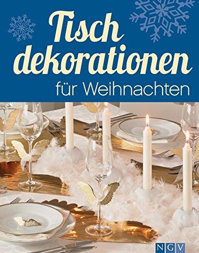 �r Weihnachten: Die schönsten Ideen für festliche Tafeln zur Adventszeit und an Weihnachten (Weihnachtlich dekorieren und basteln) ()