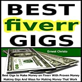 Fiverr - Best Gigs to Make Money on Fiverr With Proven Money Making Gigs And Ways for Making Money That Work
