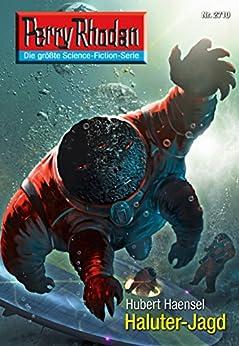 "Perry Rhodan 2710: Haluter-Jagd (Heftroman): Perry Rhodan-Zyklus ""Das Atopische Tribunal"" (Perry Rhodan-Die Gröβte Science- Fiction- Serie) von [Haensel, Hubert]"