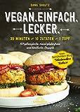 Vegan.Einfach.Lecker. - E-Book: 30 Minuten oder 10 Zutaten oder 1 Topf 101 pflanzliche, meist glutenfreie und köstliche