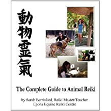 The Complete Guide to Animal Reiki: animal healing using Reiki for animals, Reiki for dogs and cats, equine Reiki for horses by Sarah Berrisford (2011-10-20)