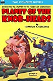 Planet of the Knob-heads & Out of the Void by Stanton A. Coblentz (2016-09-24)