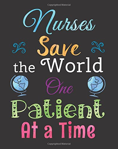 Nurse Inspirational Quote Notebook Nurses Save the World: Nurse Gift, Graduation, Thank You, Appreciation Gift for Year End, Retirement, Gratitude - Lined Notebook (Uniform Rock Scrub)