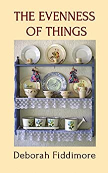 The Evenness of Things by [Fiddimore, Deborah]