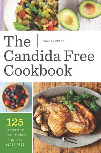 The Candida Free Cookbook: 125 Recipes to Beat Candida and Live Yeast Free by Shasta Press (December 10, 2013) Paperback