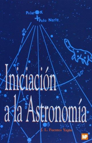 Iniciación a la astronomía por Jose Luis Fuentes Yague