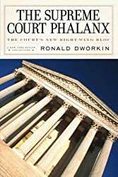 The Supreme Court Phalanx: The Court's New Right-Wing Bloc by Ronald Dworkin (2008-05-13)