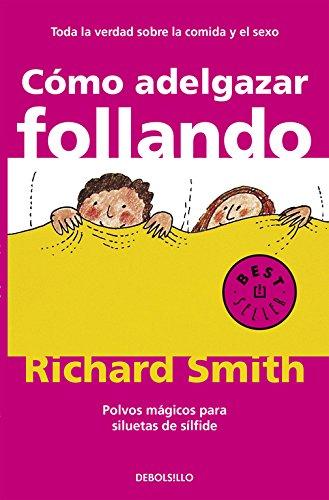 Cómo adelgazar follando: Polvos mágicos para siluetas de sílfide (BEST SELLER) por Richard Smith