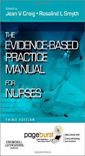 The Evidence-Based Practice Manual for Nurses: with Pageburst online access, 3e by Craig MSc PhD RSCN RGN, Jean V. Published by Churchill Livingstone 3rd (third) edition (2011) Paperback
