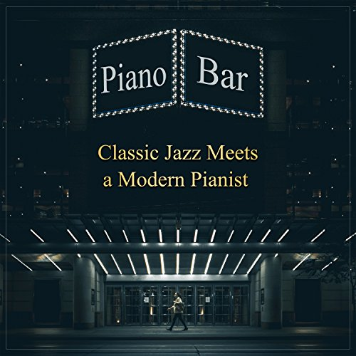Piano Bar - Classic Jazz Meets a Modern Pianist: Unforgettable Wonderful World in the Mood of Broadway Lounge Music
