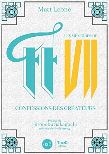 Les mémoires de FF VII: Confessions des créateurs. Préface de Hironobu Skaguchi créateur de Final Fantasy