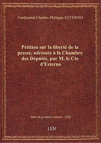Pétition sur la liberté de la presse, adressée à la Chambre des Députés, par M. le Cte d'Esterno
