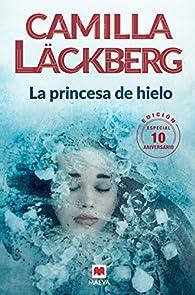 La princesa de hielo 10 Aniversario par Camilla Läckberg