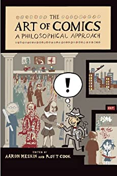 The Art of Comics: A Philosophical Approach (New Directions in Aesthetics Book 31) by [Meskin, Aaron, Cook, Roy T.]