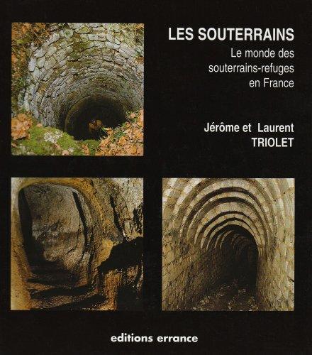 Les souterrains : Le monde des souterrains-refuges en France par Jérôme Triolet