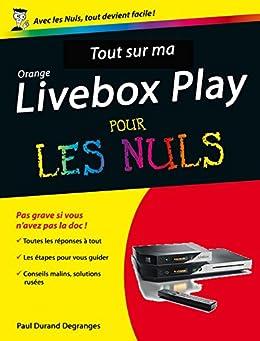 Tout sur ma Orange Livebox Play Pour les Nuls par [DEGRANGES, Paul DURAND]
