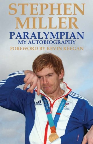 Paralympian, My Autobiography por Stephen Miller