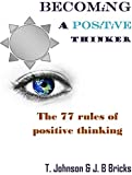 Becoming a positive thinker: The 77 rules of positive thinking (English Edition)