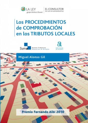 Los procedimientos de comprobación en los tributos locales: La eficacia en la aplicación de los tributos locales como instrumento para materializar los ... de autonomía local y suficiencia financiera por Miguel Alonso Gil