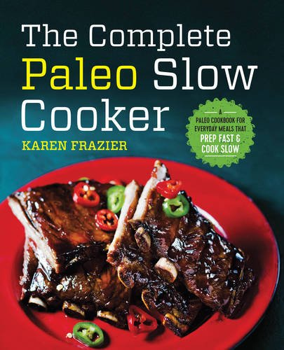 the-complete-paleo-slow-cooker-a-paleo-cookbook-for-everyday-meals-that-prep-fast-cook-slow