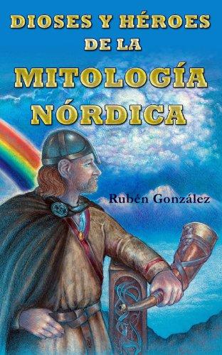 DIOSES Y HÉROES DE LA MITOLOGÍA NÓRDICA por Rubén González